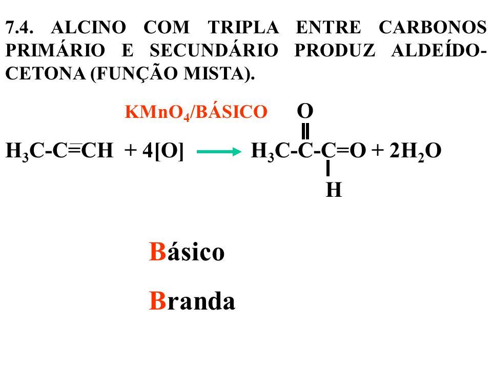 Básico Branda H3C-C=CH + 4[O] H3C-C-C=O + 2H2O